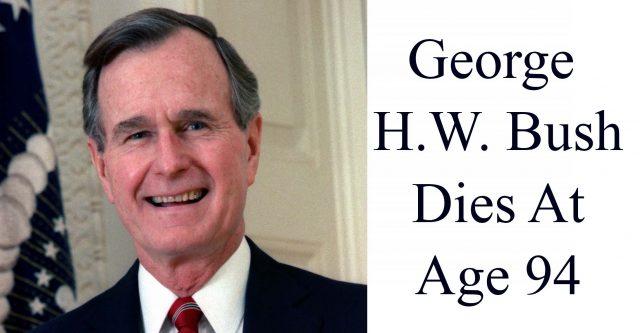 George H.W. Bush Dies At Age 94.